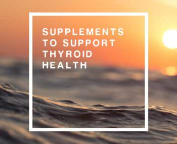 4 Supplements to Support Thyroid Health