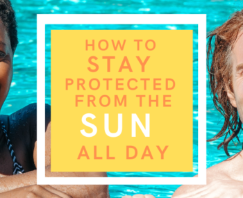 How to stay protected from the sun all day