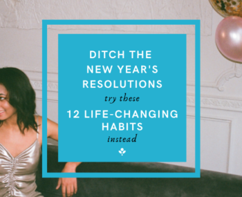 Ditch the New Year's Resolutions: 12 life-changing habits